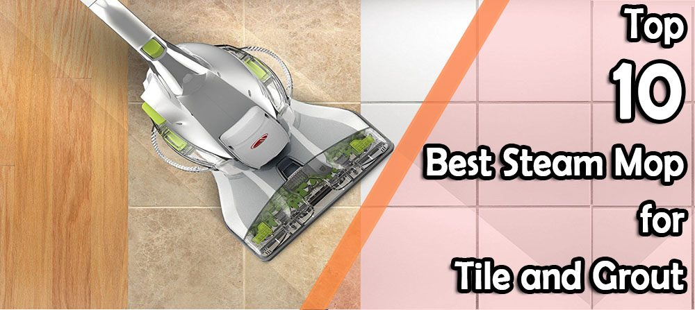 Best Steam Mop For Tile And Grout
