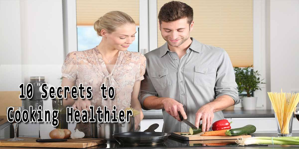 10 Secrets to Cooking Healthier